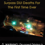 Drugged Driving Fatalities Surpass DUI Deaths for the First Time